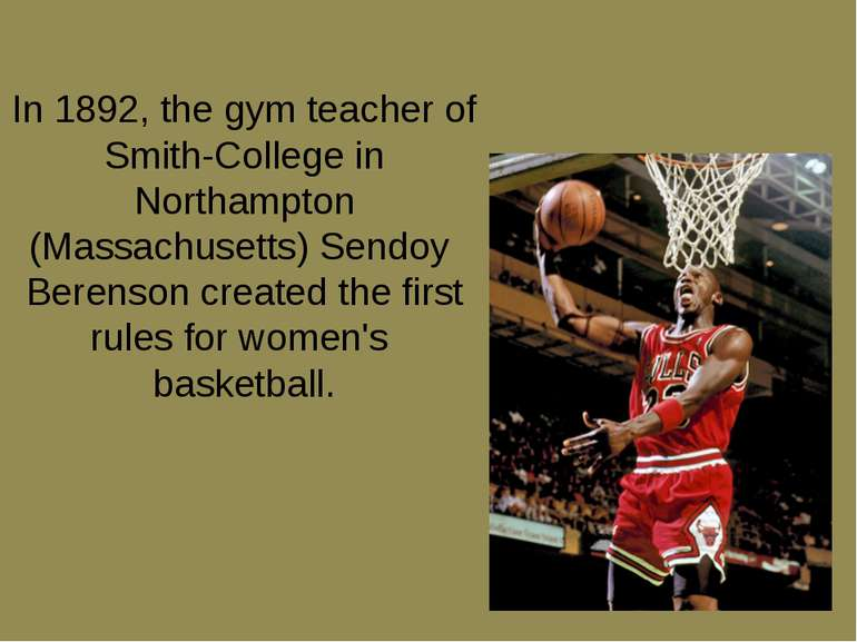 In 1892, the gym teacher of Smith-College in Northampton (Massachusetts) Send...