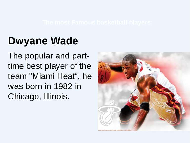 The most Famous basketball players: Dwyane Wade The popular and part-time bes...
