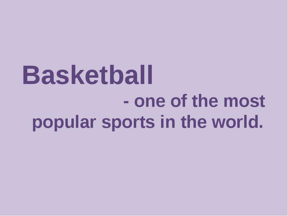 Basketball - one of the most popular sports in the world.