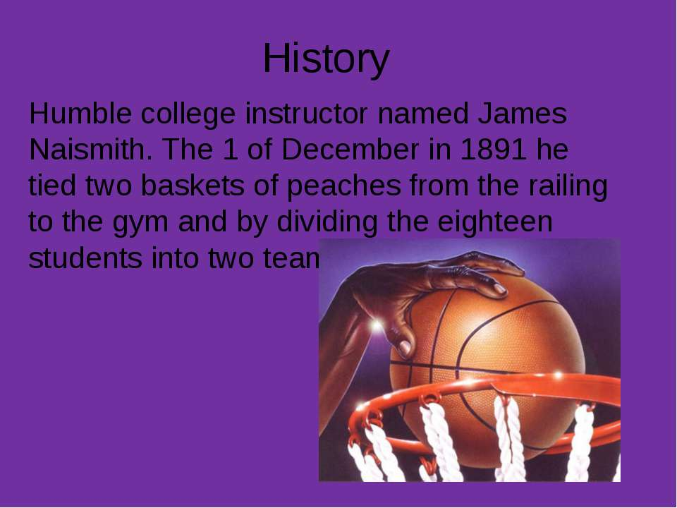 History Humble college instructor named James Naismith. The 1 of December in ...