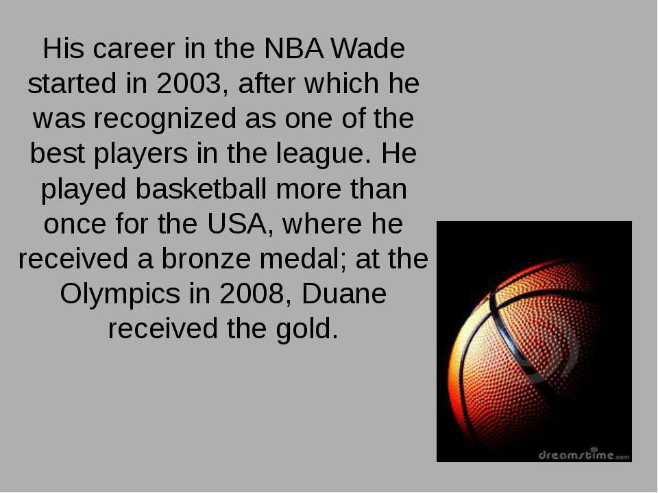 His career in the NBA Wade started in 2003, after which he was recognized as ...