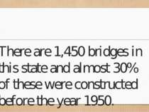 There are 1,450 bridges in this state and almost 30% of these were constructe...