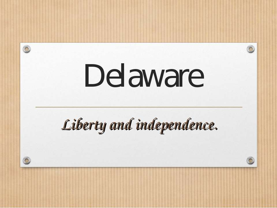 Delaware Liberty and independence.