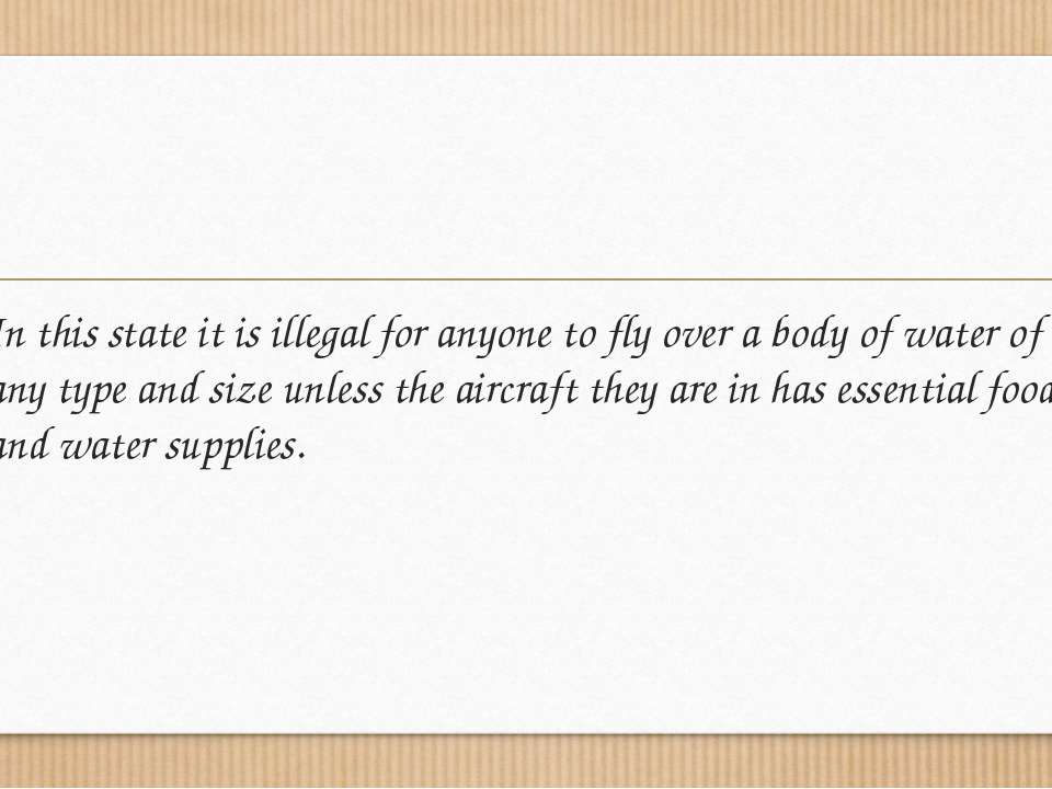In this state it is illegal for anyone to fly over a body of water of any typ...