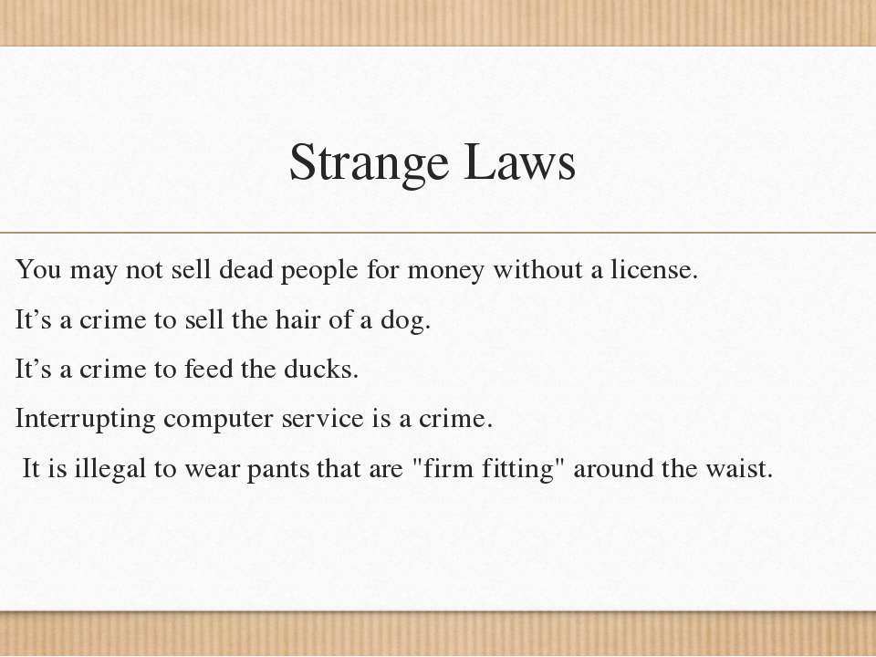 Strange Laws You may not sell dead people for money without a license. It's a...