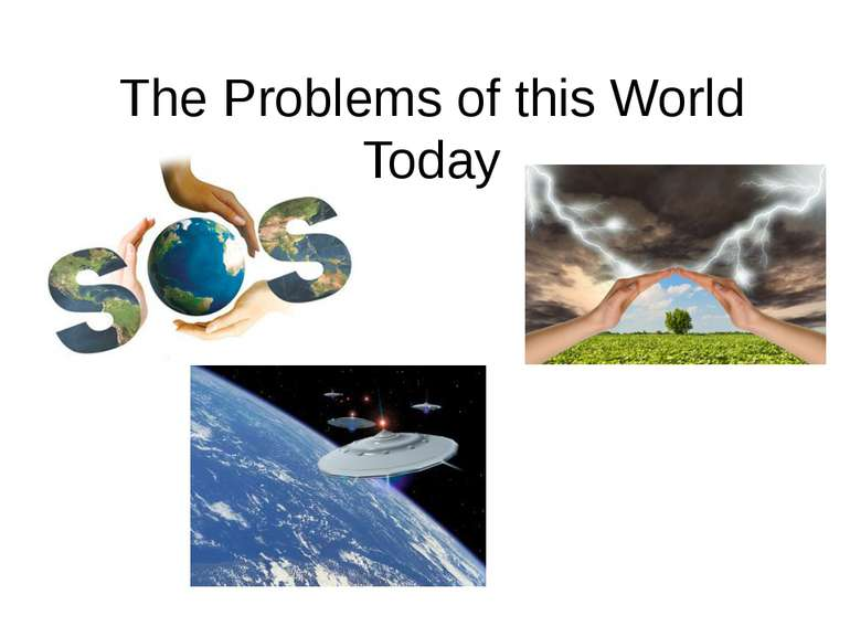 The Problems of this World Today