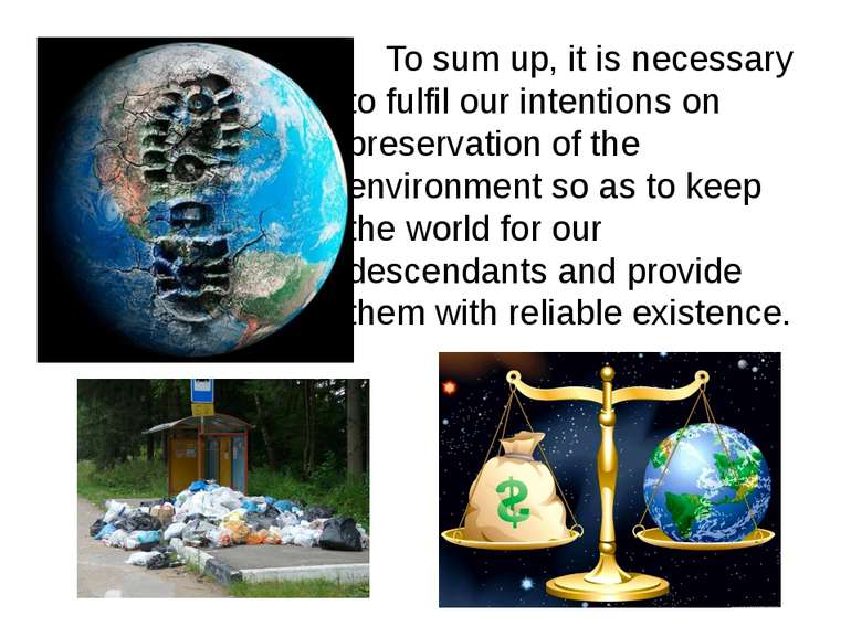 To sum up, it is necessary to fulfil our intentions on preservation of the en...