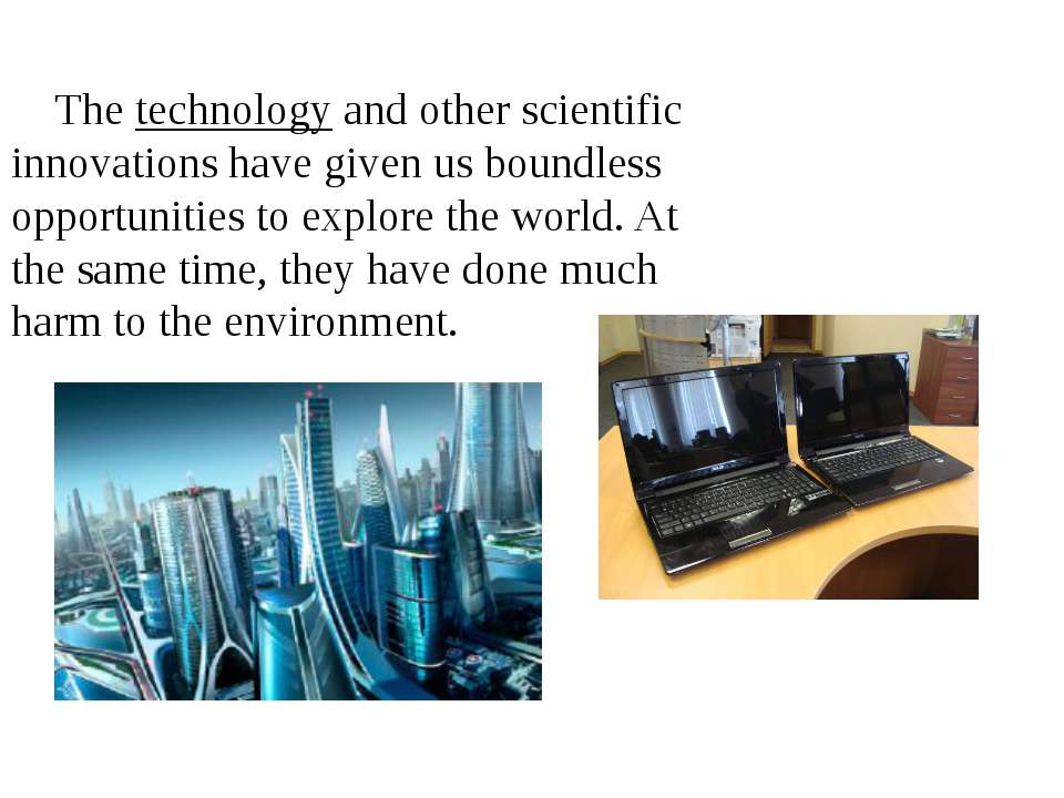 The technology and other scientific innovations have given us boundless oppor...