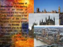 ThePalace of Westminsteris the meeting place of the House of Commonsand th...