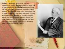 Robert Lee Frost (March 26, 1874 – January 29, 1963) was an American poet. He...