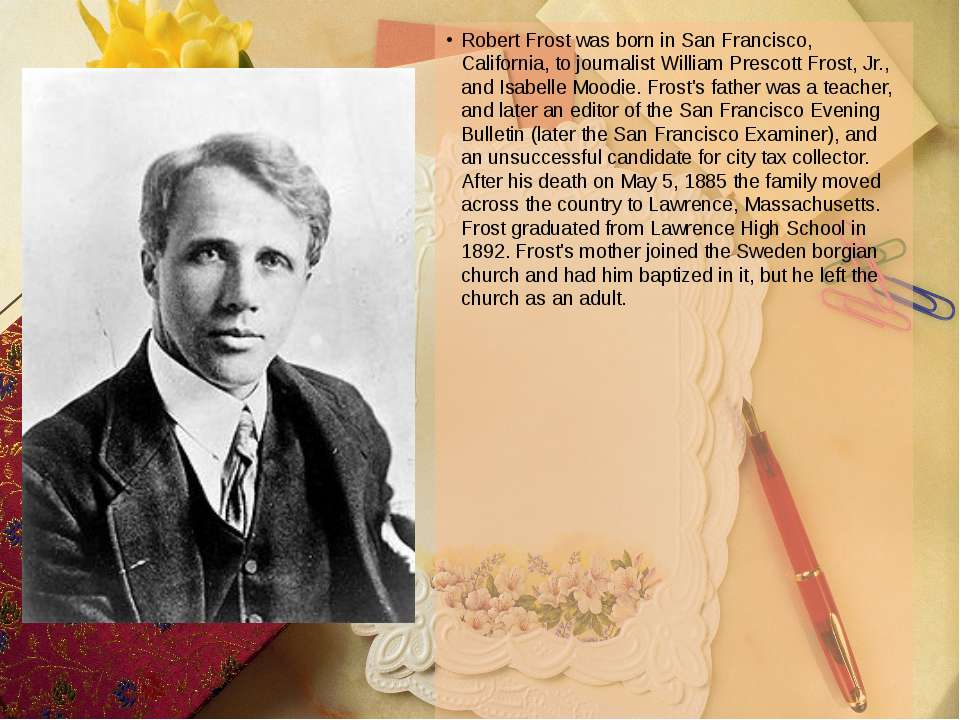 Robert Frost was born in San Francisco, California, to journalist William Pre...