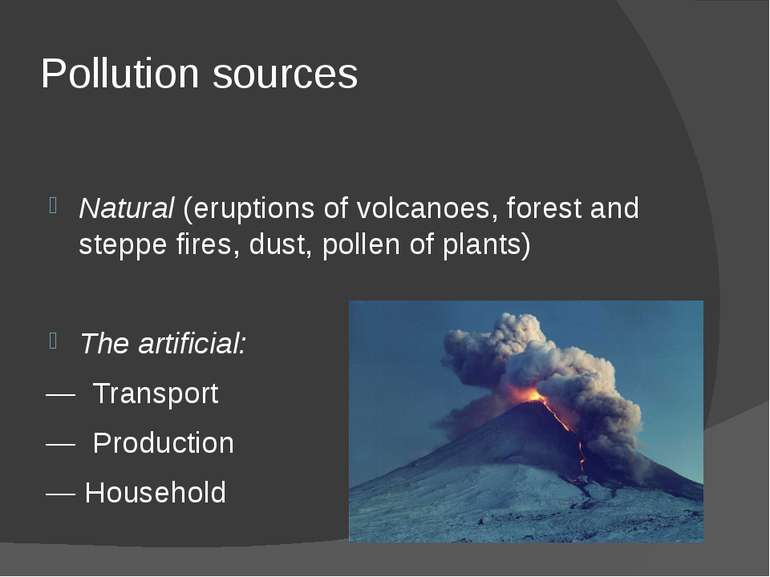 Pollution sources Natural (eruptions of volcanoes, forest and steppe fires, d...