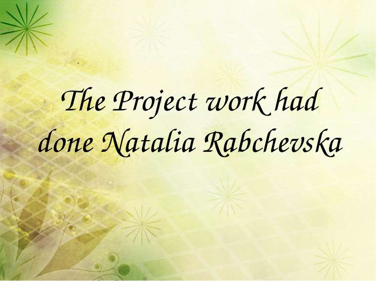 The Project work had done Natalia Rabchevska