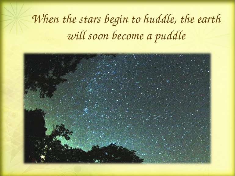 When the stars begin to huddle, the earth will soon become a puddle