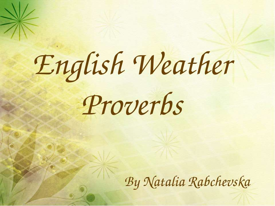 By Natalia Rabchevska English Weather Proverbs
