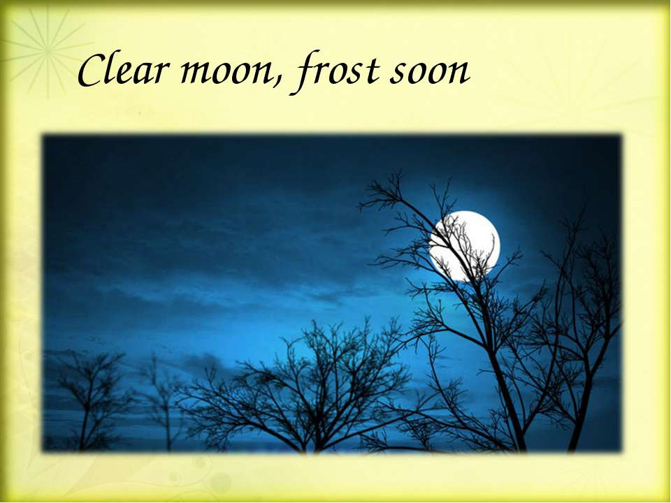 Clear moon, frost soon