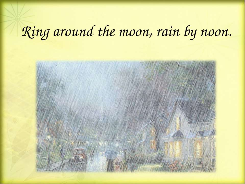 Ring around the moon, rain by noon.