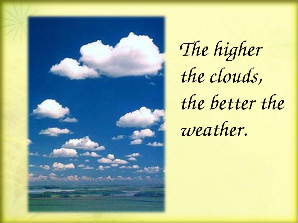 The higher the clouds, the better the weather.