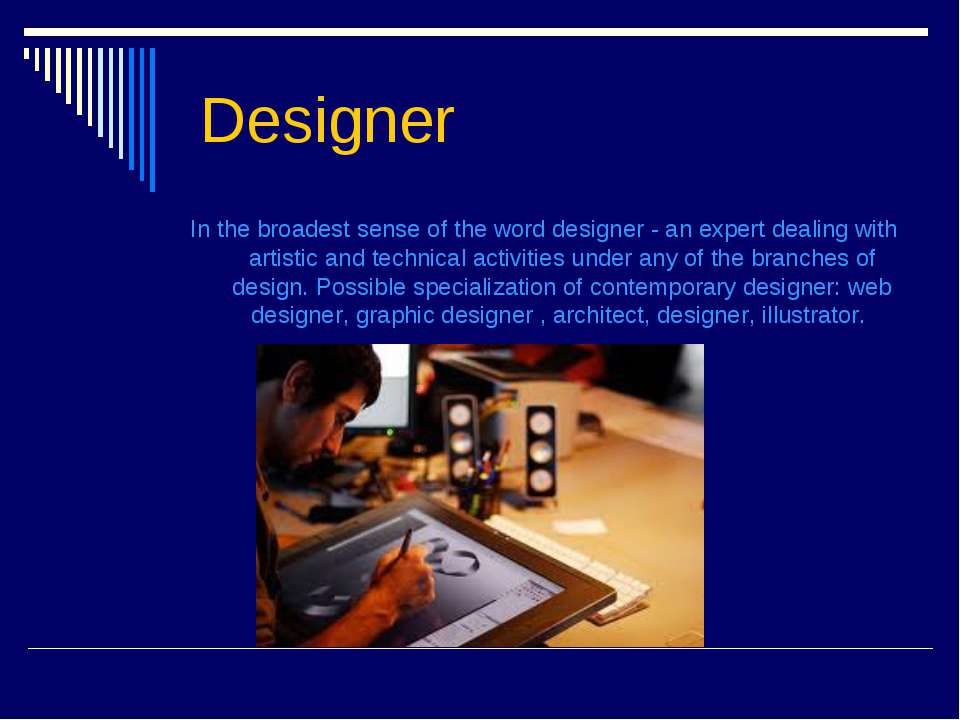 Designer  In the broadest sense of the word designer - an expert dealing wit...
