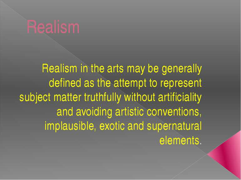 Realism Realism in the arts may be generally defined as the attempt to repres...