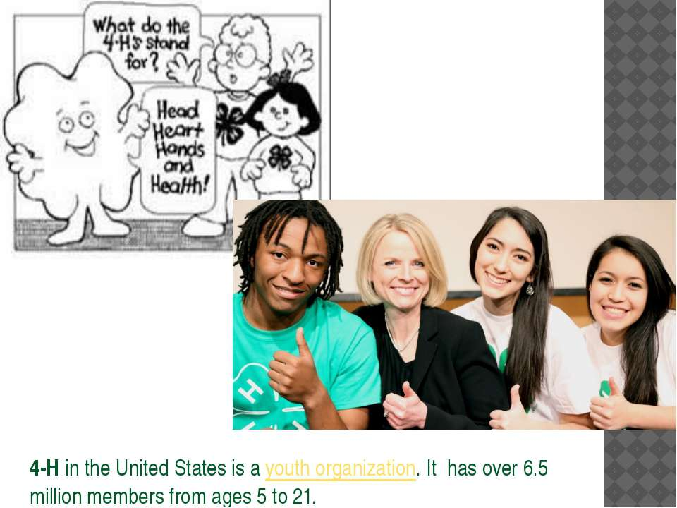 4-H in the United States is a youth organization. It has over 6.5 million mem...