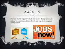Article 15. Everyone has the right to work, to free choice of employment, to ...