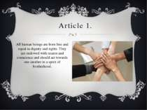 Article 1. All human beings are born free and equal in dignity and rights. Th...