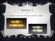 Article 3. Everyone has the right to life, liberty and security of person.