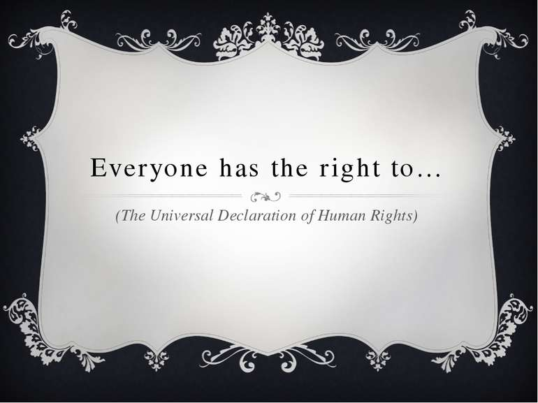 Everyone has the right to… (The Universal Declaration of Human Rights)