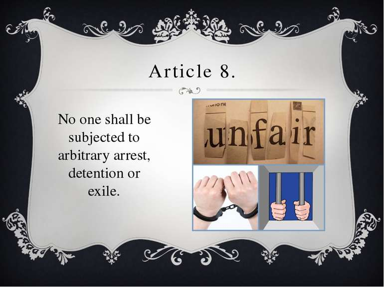 Article 8. No one shall be subjected to arbitrary arrest, detention or exile.
