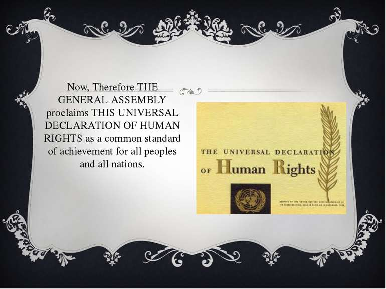 Now, Therefore THE GENERAL ASSEMBLY proclaims THIS UNIVERSAL DECLARATION OF H...