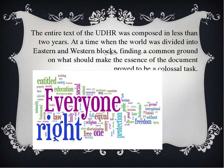 The entire text of the UDHR was composed in less than two years. At a time wh...