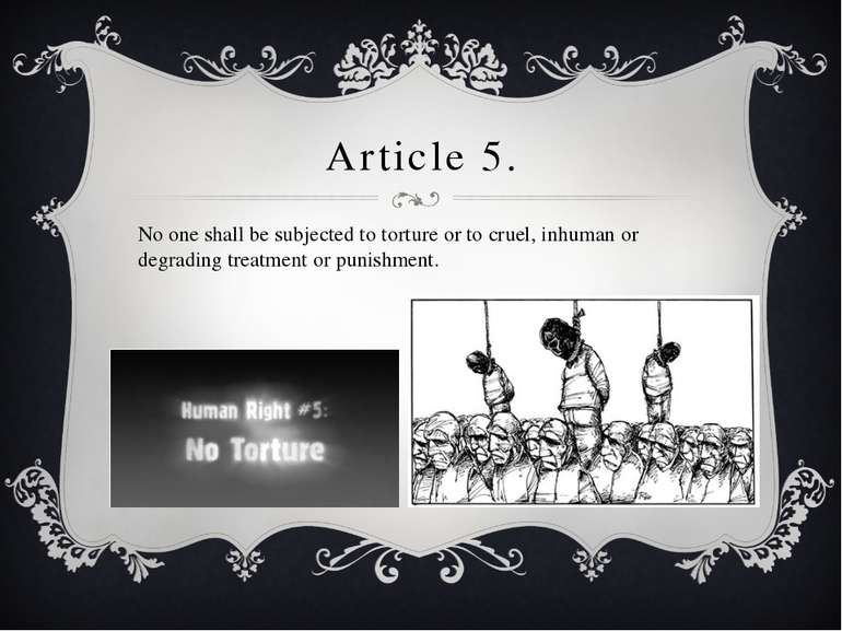 Article 5. No one shall be subjected to torture or to cruel, inhuman or degra...