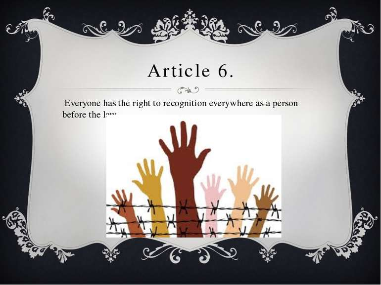 Article 6. Everyone has the right to recognition everywhere as a person befor...