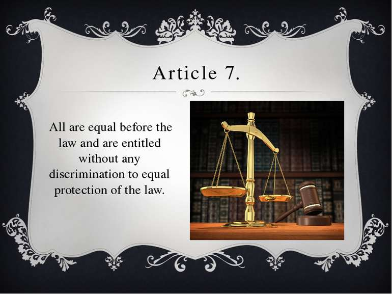 Article 7. All are equal before the law and are entitled without any discrimi...