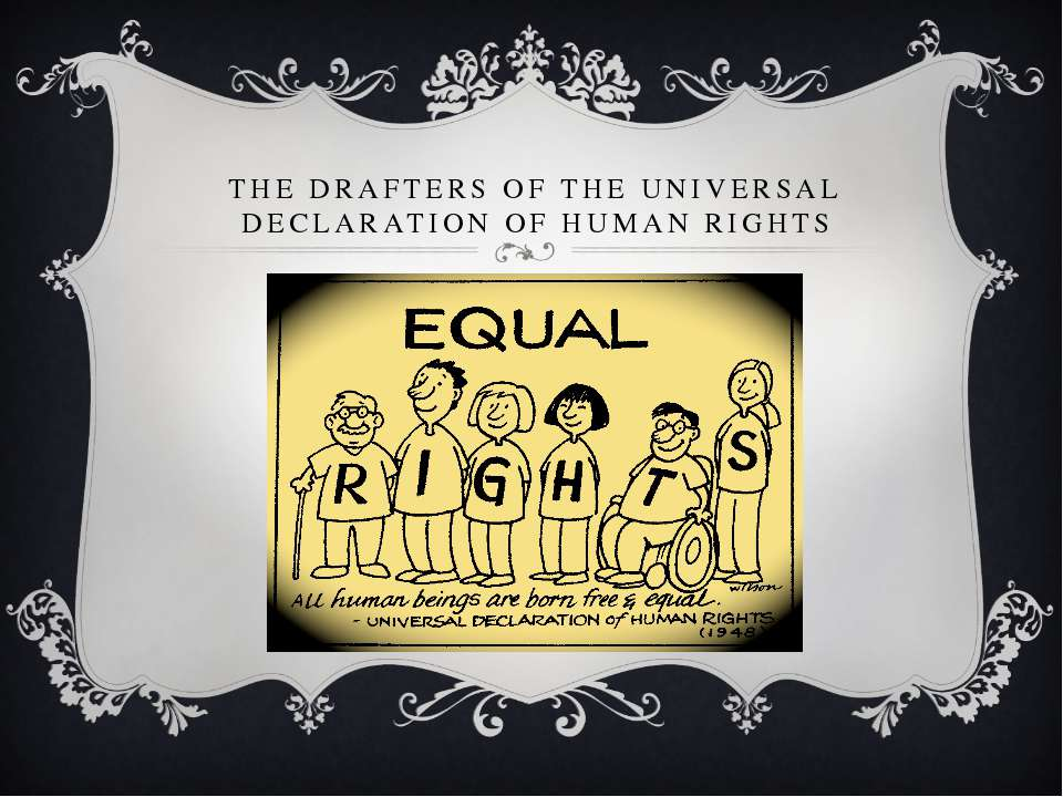 THE DRAFTERS OF THE UNIVERSAL DECLARATION OF HUMAN RIGHTS