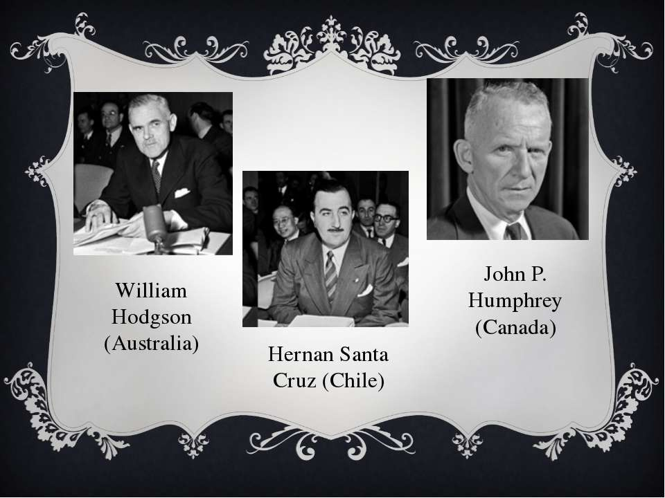 William Hodgson (Australia) Hernan Santa Cruz (Chile) John P. Humphrey (Canada)
