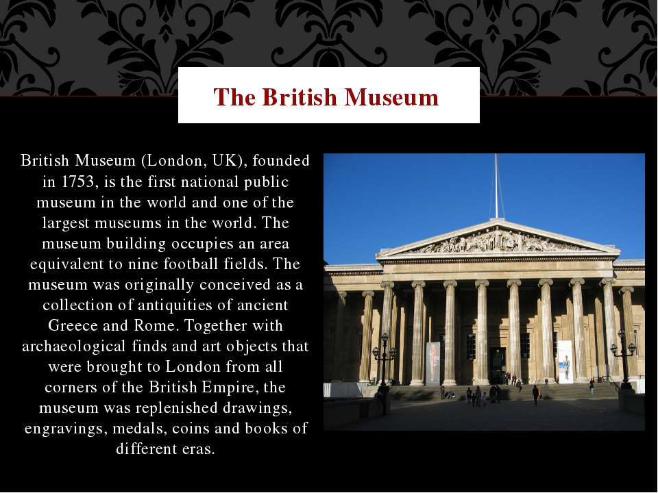 British Museum (London, UK), founded in 1753, is the first national public mu...