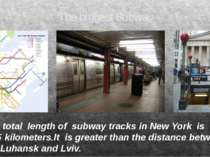 The biggest Subway The total length of subway tracks in New York is 1355 kilo...