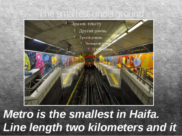 The smallest underground Metro is the smallest in Haifa. Line length two kilo...