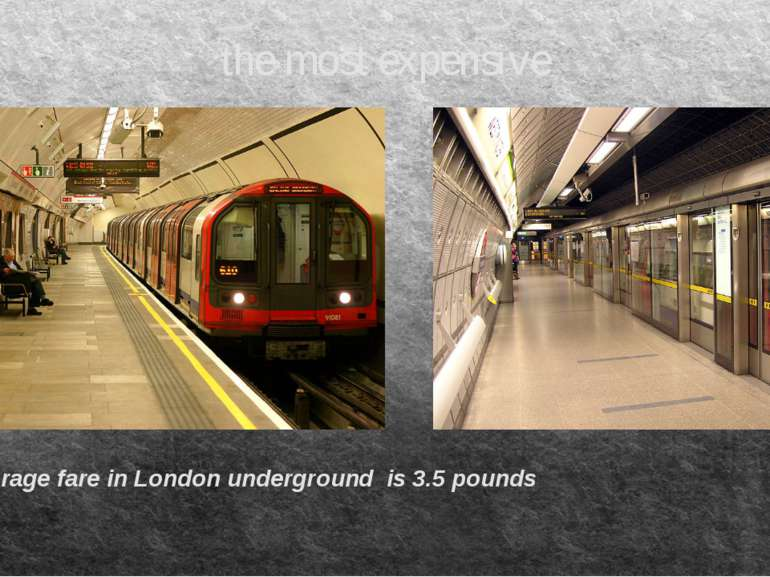 the most expensive Average fare in London underground is 3.5 pounds