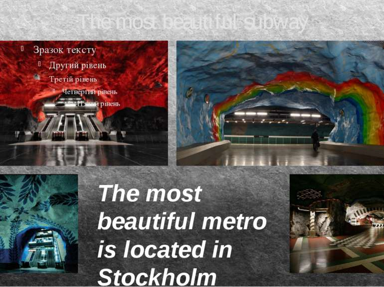 The most beautiful subway The most beautiful metro is located in Stockholm