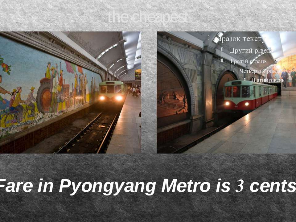 the cheapest Fare in Pyongyang Metro is 3 cents