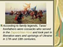 According to family legends, Taras' forefathers were cossacks who served in t...