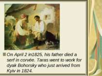 On April 2 in1825, his father died a serf in corvée. Taras went to work for d...
