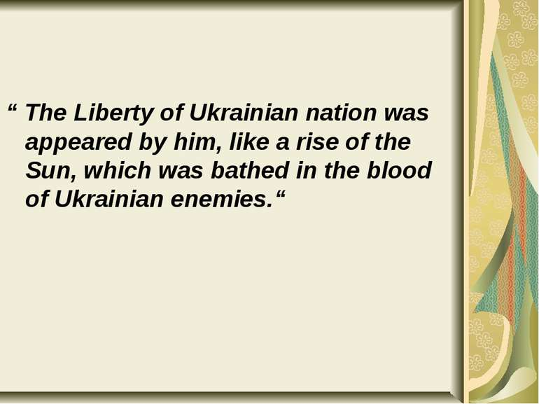 """ The Liberty of Ukrainian nation was appeared by him, like a rise of the Sun..."