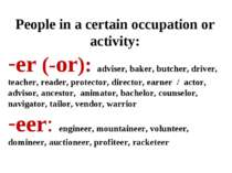 People in a certain occupation or activity: er (-or): adviser, baker, butcher...