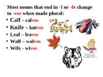 Most nouns that end in -f or -fe change to -ves when made plural: Calf - calv...