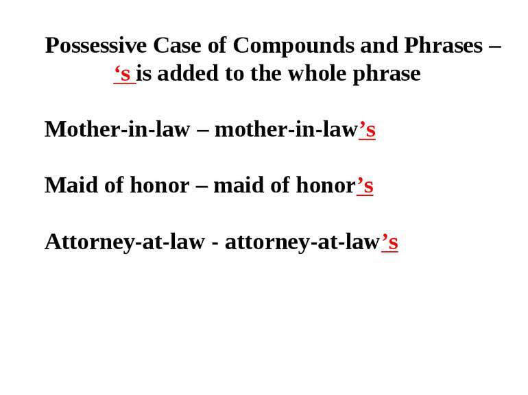 Possessive Case of Compounds and Phrases – 's is added to the whole phrase Mo...