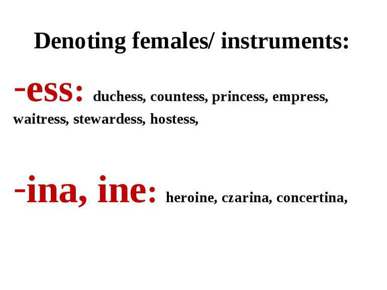 Denoting females/ instruments: ess: duchess, countess, princess, empress, wai...